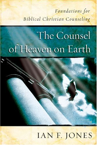 Counsel of Heaven on Earth Foundations for Biblical Christian Counseling  2006 edition cover