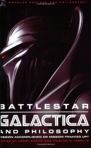 Battlestar Galactica and Philosophy Mission Accomplished or Mission Frakked Up? N/A edition cover