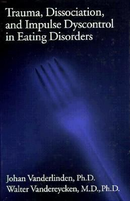 Trauma, Dissociation, and Impulse Dyscontrol in Eating Disorders   1998 9780876308431 Front Cover