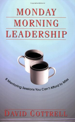 Monday Morning Leadership : 8 Mentoring Sessions You Can't Afford to Miss  2002 edition cover