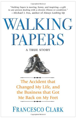 Walking Papers The Accident That Changed My Life, and the Business That Got Me Back on My Feet N/A 9781401323431 Front Cover