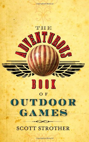 Adventurous Book of Outdoor Games Classic Fun for Daring Boys and Girls  2009 9781402214431 Front Cover