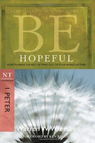 Be Hopeful (1 Peter) How to Make the Best of Times Out of Your Worst of Times 2nd 2009 edition cover