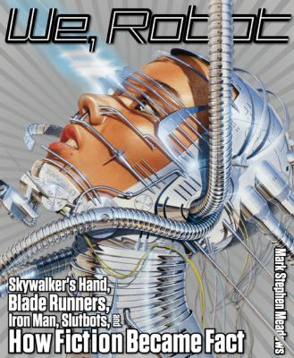 We, Robot Skywalker's Hand, Blade Runners, Iron Man, Slutbots, and How Fiction  2011 9781599219431 Front Cover