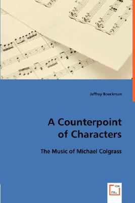 Counterpoint of Characters: the Music of Michael Colgrass   2008 9783836482431 Front Cover