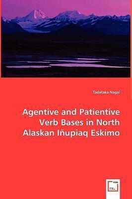 Agentive and Patientive Verb Bases in North Alaskan I�Upiaq Eskimo   2008 9783836495431 Front Cover