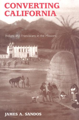 Converting California Indians and Franciscans in the Missions  2008 edition cover