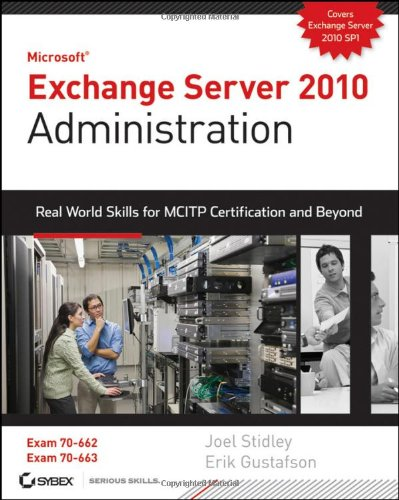 Exchange Server 2010 Administration Real World Skills for MCITP Certification and Beyond (Exams 70-662 and 70-663)  2011 edition cover