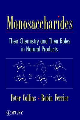 Monosaccharides Their Chemistry and Their Roles in Natural Products 1st 1995 9780471953432 Front Cover