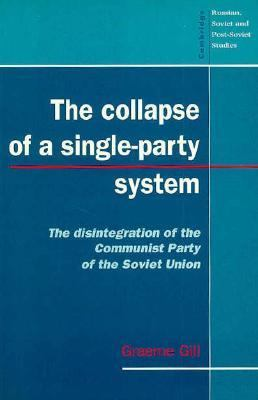 Collapse of a Single-Party System The Disintegration of the Communist Party of the Soviet Union  1995 9780521469432 Front Cover