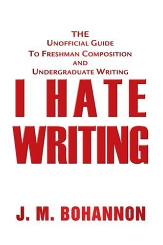 I Hate Writing The Unofficial Guide to Freshman Composition and Undergraduate Writing N/A edition cover