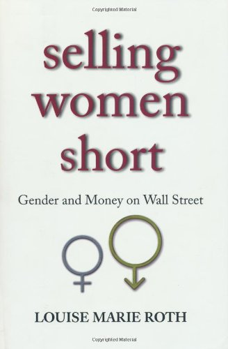 Selling Women Short Gender and Money on Wall Street  2007 edition cover