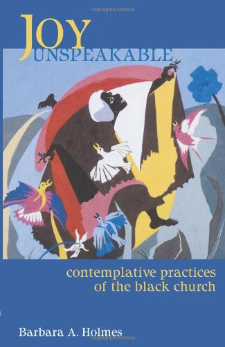 Joy Unspeakable Contemplative Practices of the Black Church  2004 edition cover