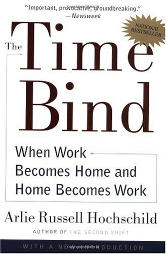 Time Bind When Work Becomes Home and Home Becomes Work 2nd 2001 (Revised) edition cover