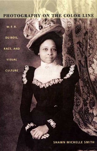 Photography on the Color Line W. E. B. du Bois, Race, and Visual Culture  2004 edition cover