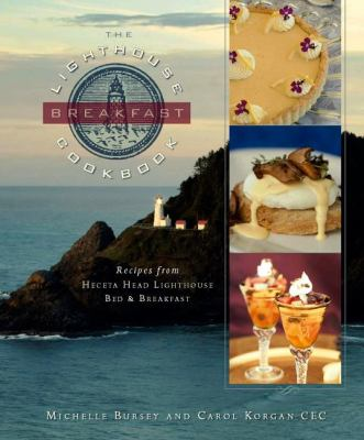 Lighthouse Breakfast Cookbook Recipes from Heceta Head Lighthouse Bed and Breakfast  2009 9780882407432 Front Cover