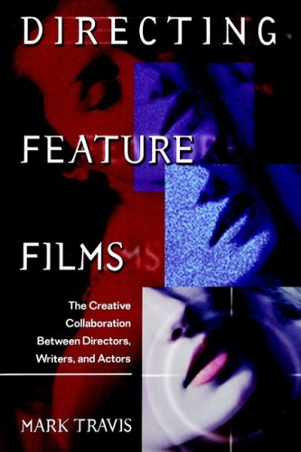 Directing Feature Films The Creative Collaboration Between Director, Writers and Actors 2nd 2002 edition cover