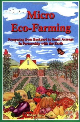 Micro Eco-Farming Prospering from Backyard to Small Acreage in Partnership with the Earth  2004 9780963281432 Front Cover