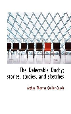 Delectable Duchy; Stories, Studies, and Sketches N/A 9781115430432 Front Cover