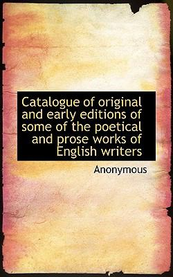 Catalogue of Original and Early Editions of Some of the Poetical and Prose Works of English Writers  N/A 9781116673432 Front Cover
