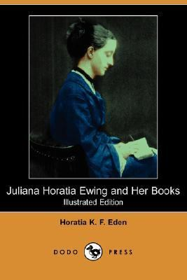 Juliana Horatia Ewing and Her Books  N/A 9781406516432 Front Cover