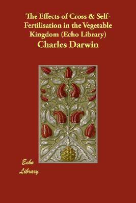 Effects of Cross and Self-Fertilisation in the Vegetable Kingdom N/A 9781406842432 Front Cover
