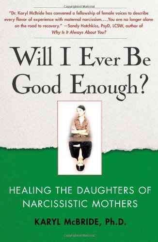 Will I Ever Be Good Enough? Healing the Daughters of Narcissistic Mothers N/A 9781439129432 Front Cover