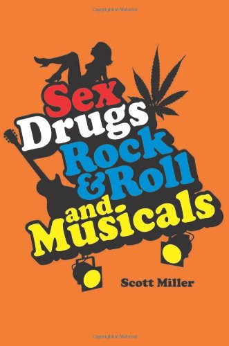 Sex, Drugs, Rock and Roll, and Musicals   2011 9781555537432 Front Cover