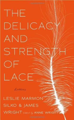 Delicacy and Strength of Lace Letters Between Leslie Marmon Silko and James Wright N/A edition cover