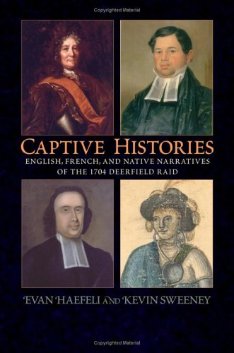 Captive Histories English, French, and Native Narratives of the 1704 Deerfield Raid  2006 edition cover