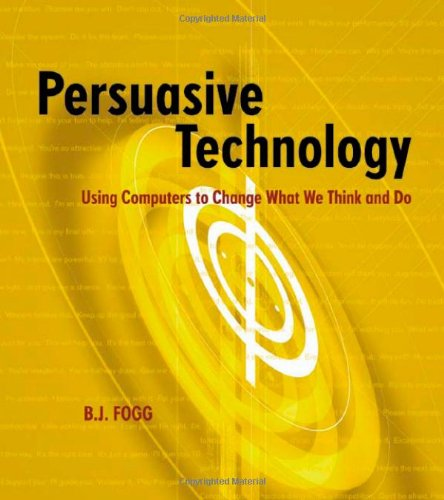 Persuasive Technology Using Computers to Change What We Think and Do  2003 edition cover