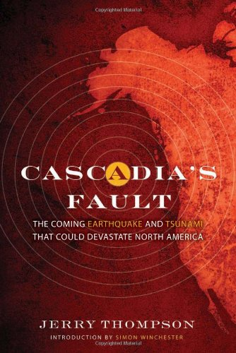 Cascadia's Fault The Coming Earthquake and Tsunami That Could Devastate North America  2011 edition cover