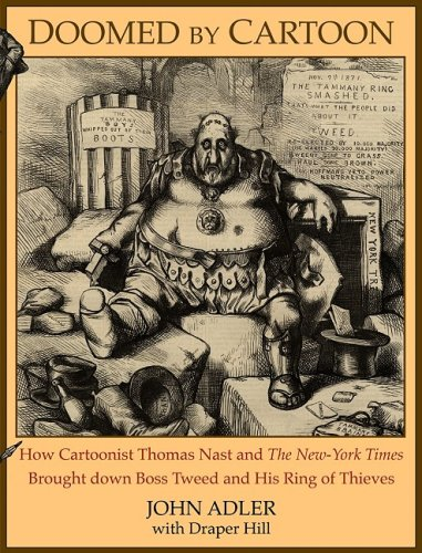 Doomed by Cartoon How Cartoonist Thomas Nast and the New York Times Brought down Boss Tweed and His Ring of Thieves N/A edition cover