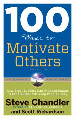 100 Ways to Motivate Others, Third Edition How Great Leaders Can Produce Insane Results Without Driving People Crazy 3rd 2013 edition cover