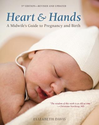 Heart and Hands A Midwife's Guide to Pregnancy and Birth 5th 2012 edition cover