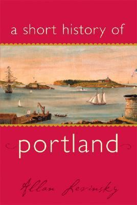 Short History of Portland   2007 9781933212432 Front Cover