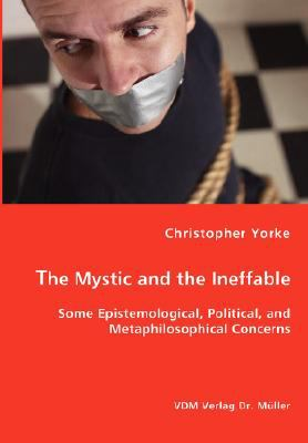 Mystic and the Ineffable - Some Epistemological, Political, and Metaphilosophical Concerns N/A 9783836456432 Front Cover