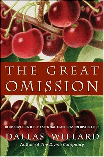 Great Omission Rediscovering Jesus' Essential Teachings on Discipleship  2006 (Annotated) edition cover
