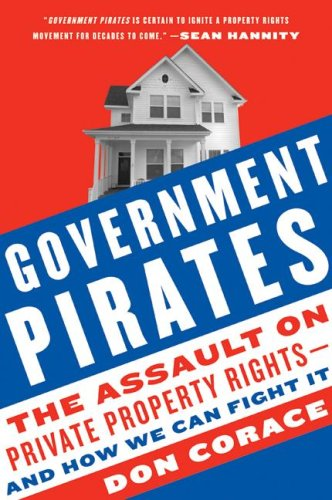 Government Pirates The Assault on Private Property Rights--And How We Can Fight It  2008 9780061661433 Front Cover