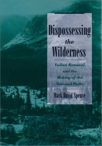 Dispossessing the Wilderness Indian Removal and the Making of the National Parks  2000 edition cover