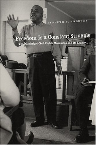 Freedom Is a Constant Struggle The Mississippi Civil Rights Movement and Its Legacy  2004 9780226020433 Front Cover