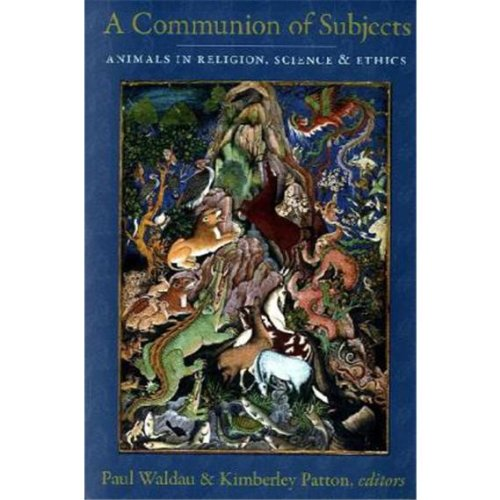 Communion of Subjects Animals in Religion, Science, and Ethics  2009 edition cover