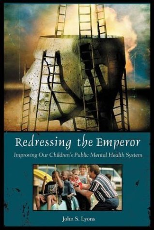 Redressing the Emperor Improving Our Children's Public Mental Health System  2004 9780275981433 Front Cover