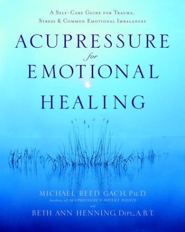 Acupressure for Emotional Healing A Self-Care Guide for Trauma, Stress, and Common Emotional Imbalances  2004 9780553382433 Front Cover