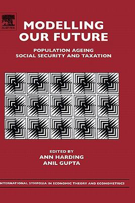 Modelling Our Future Population Ageing, Social Security and Taxation  2007 9780762313433 Front Cover