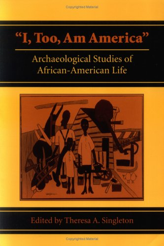 I, Too, Am America Archaeological Studies of African-American Life  1999 edition cover
