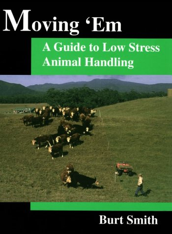 Moving 'Em : A Guide to Low Stress Animal Handling N/A 9780966270433 Front Cover