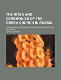 The Rites and Ceremonies of the Greek Church in Russia; Containing an Account of Its Doctrine, Worship, and Discipline  0 edition cover