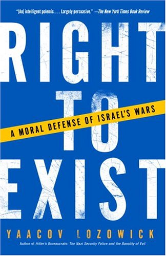 Right to Exist A Moral Defense of Israel's Wars  2004 9781400032433 Front Cover