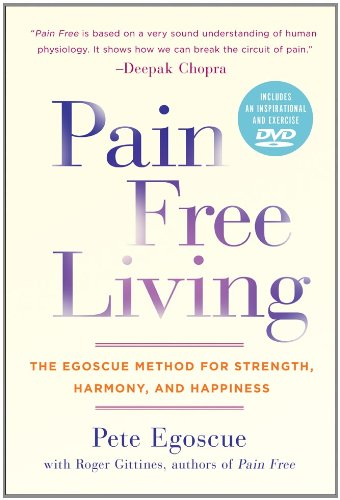 Pain Free Living The Egoscue Method for Strength, Harmony, and Happiness  2011 9781402786433 Front Cover